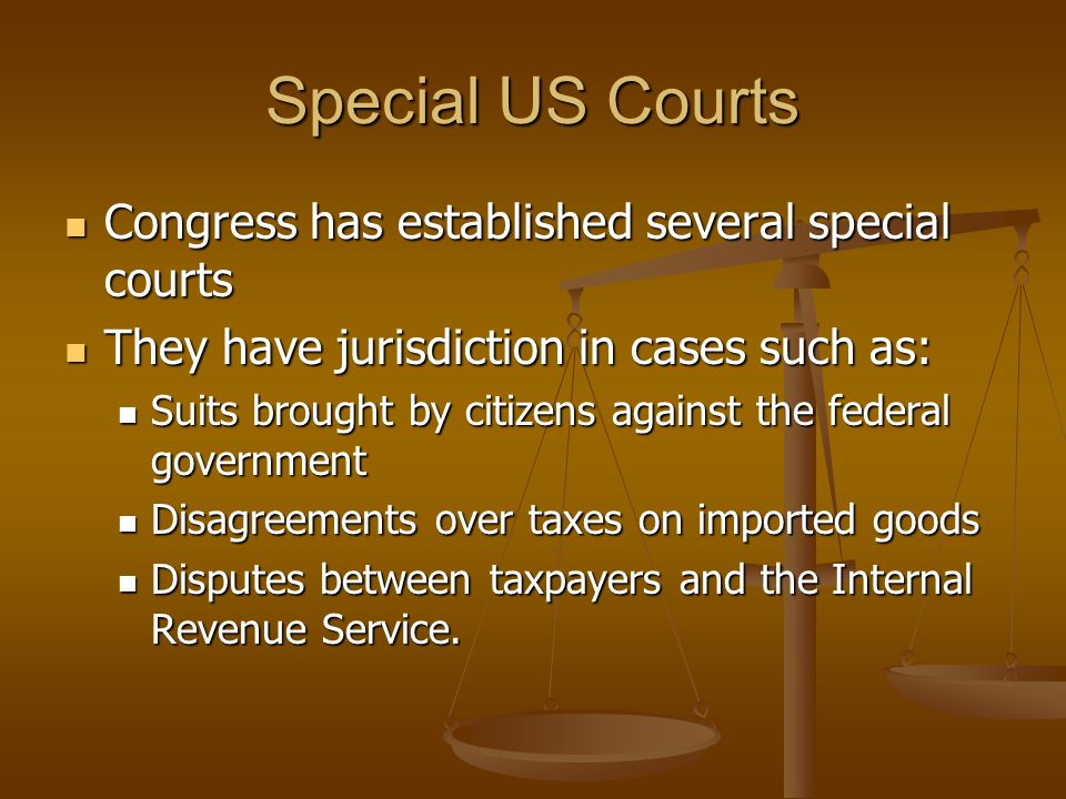 Special US Courts Congress has established several special courts Congress has established several special courts They have jurisdiction in cases such