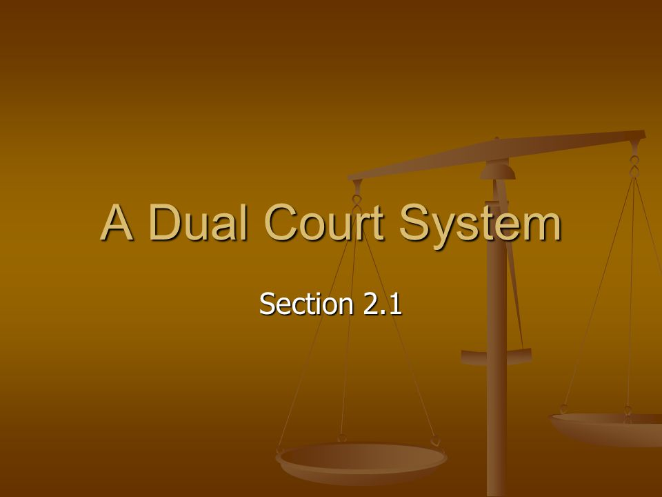 A Dual Court System Section 2.1