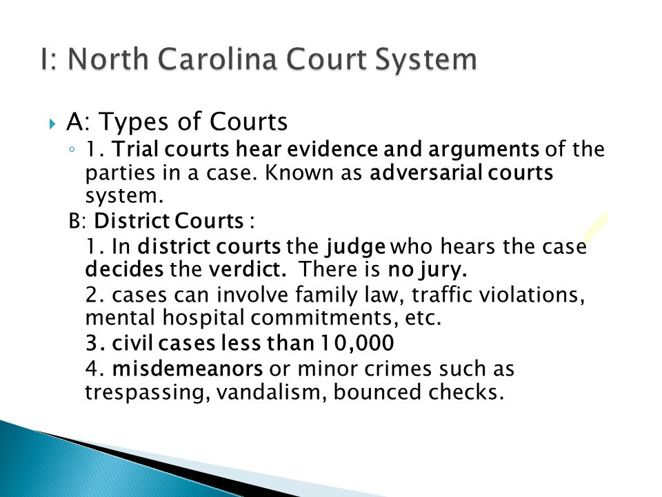  A: Types of Courts ◦ 1. Trial courts hear evidence and arguments of the parties in a case. Known as adversarial courts system. B: District Courts :