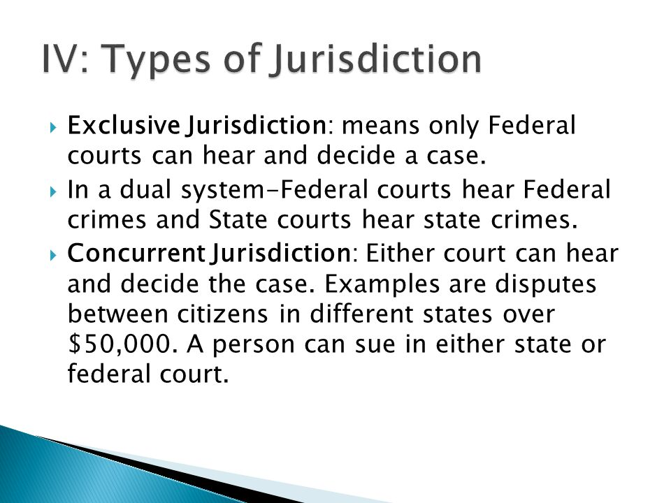  Exclusive Jurisdiction: means only Federal courts can hear and decide a case.