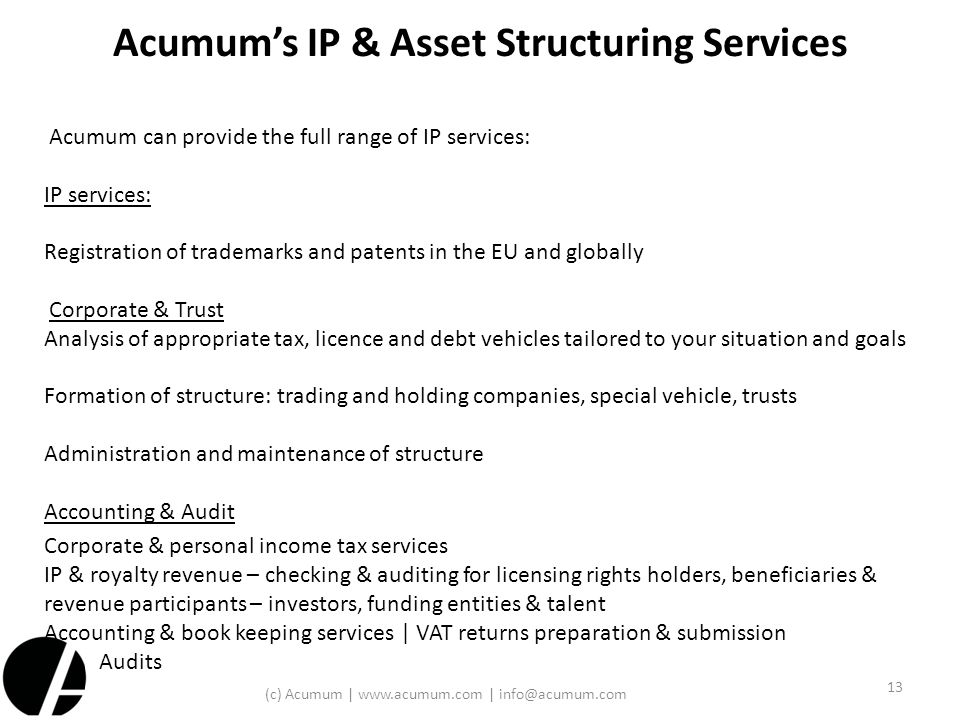 Acumum's IP & Asset Structuring Services Acumum can provide the full range of IP services: IP services: Registration of trademarks and patents in the