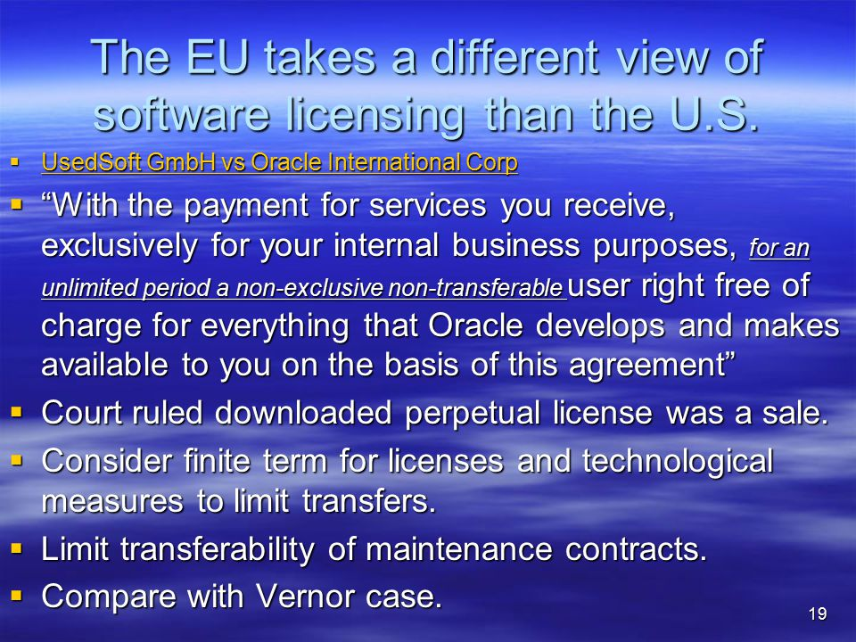 The EU takes a different view of software licensing than the U.S.  UsedSoft GmbH vs Oracle International Corp UsedSoft GmbH vs Oracle International C