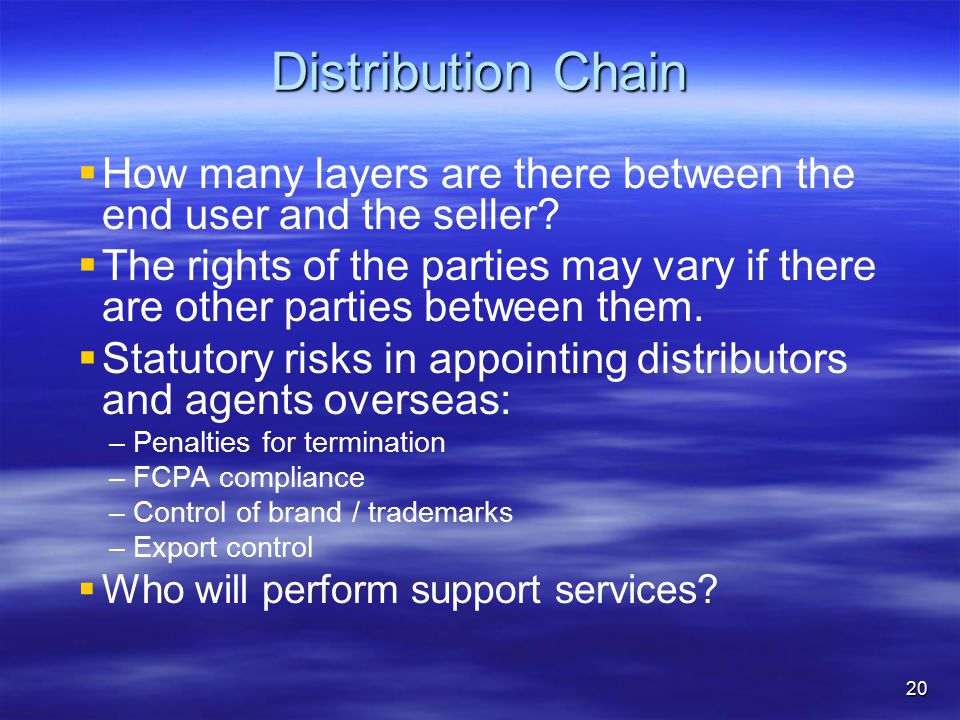 Distribution Chain   How many layers are there between the end user and the seller.