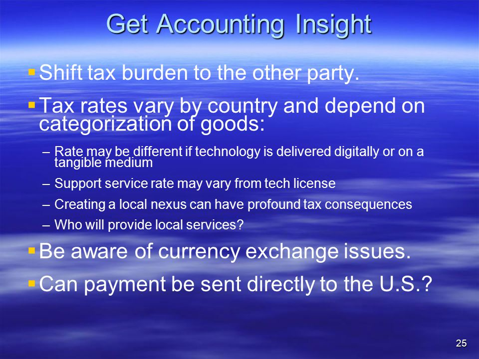 Get Accounting Insight   Shift tax burden to the other party.   Tax rates vary by country and depend on categorization of goods: – –Rate may be di