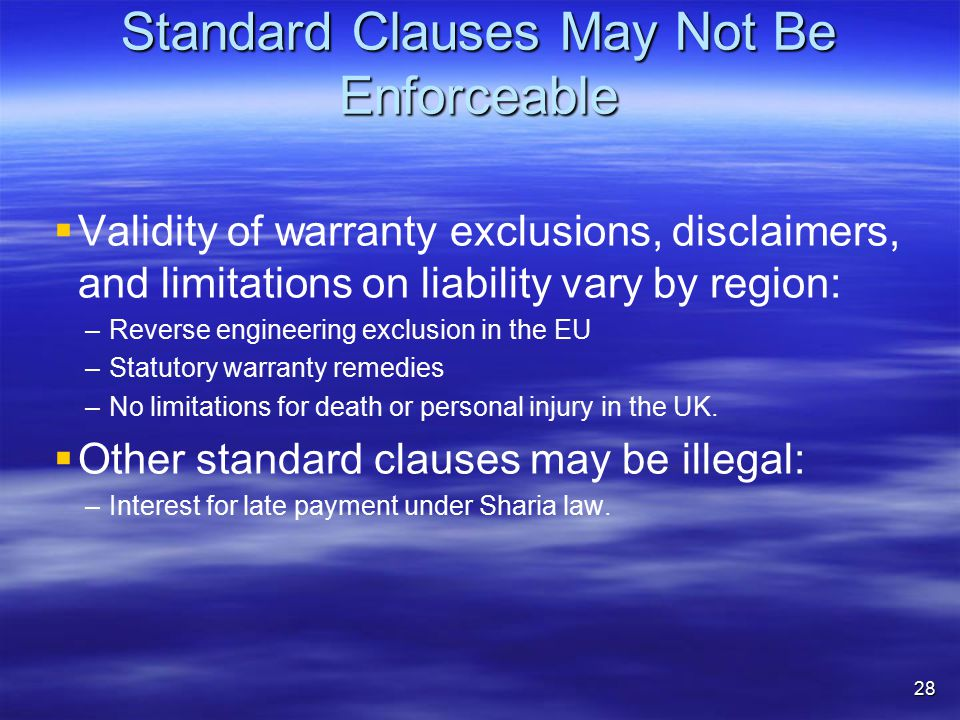 Standard Clauses May Not Be Enforceable   Validity of warranty exclusions, disclaimers, and limitations on liability vary by region: – –Reverse engi
