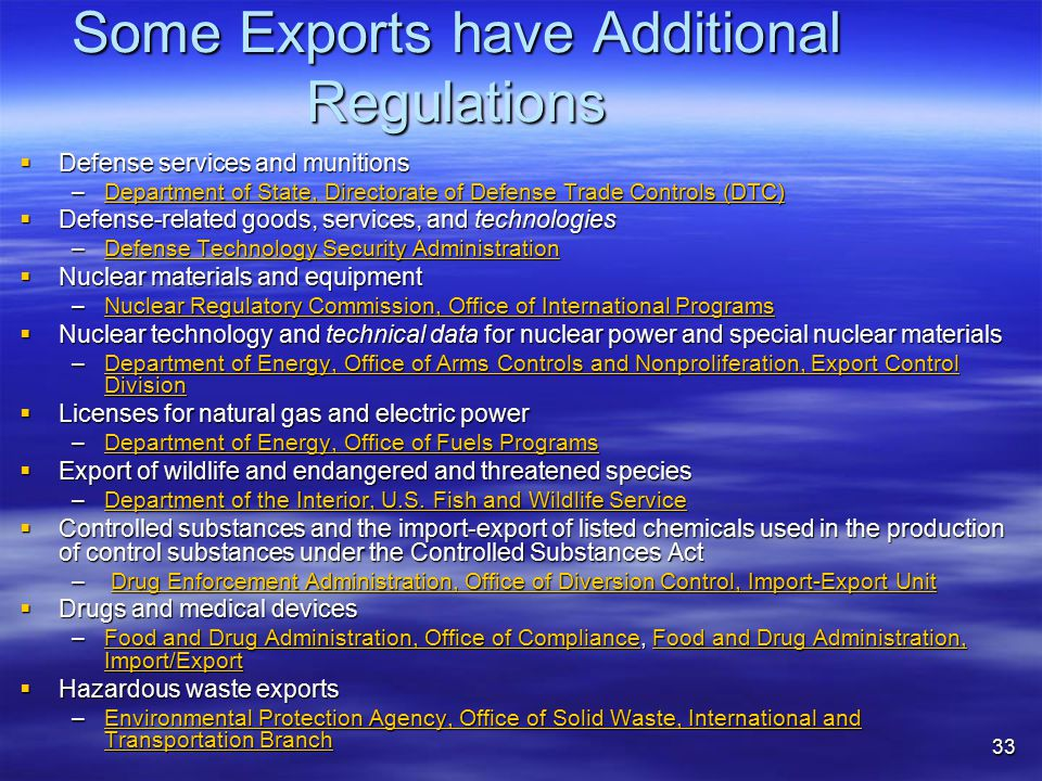 Some Exports have Additional Regulations  Defense services and munitions –Department of State, Directorate of Defense Trade Controls (DTC) Department