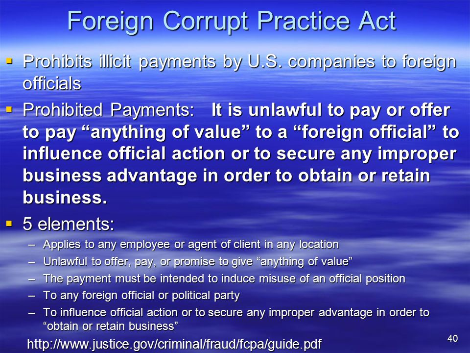 Foreign Corrupt Practice Act  Prohibits illicit payments by U.S.