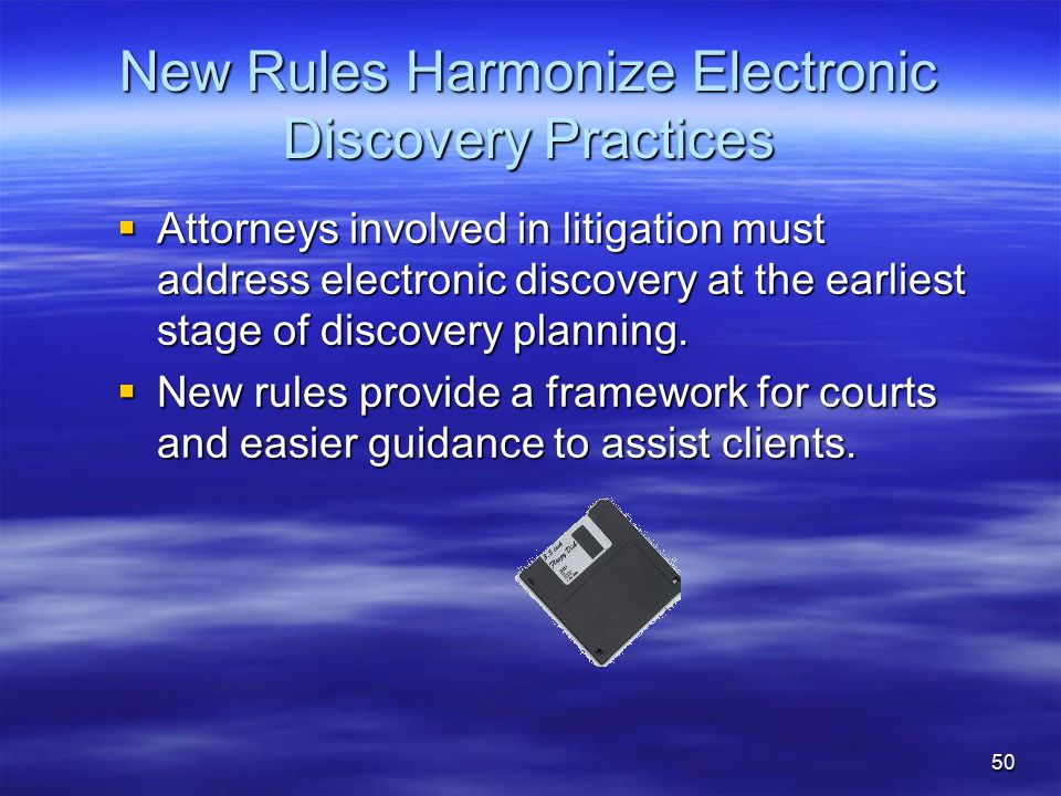 50 New Rules Harmonize Electronic Discovery Practices  Attorneys involved in litigation must address electronic discovery at the earliest stage of discovery planning.