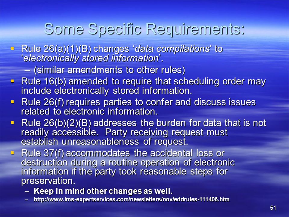 51 Some Specific Requirements:  Rule 26(a)(1)(B) changes 'data compilations' to 'electronically stored information'.