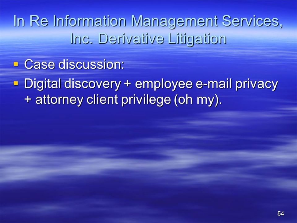 In Re Information Management Services, Inc. Derivative Litigation  Case discussion:  Digital discovery + employee e-mail privacy + attorney client p