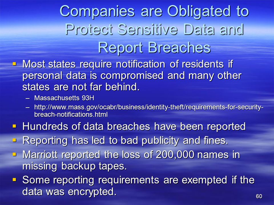 Companies are Obligated to Protect Sensitive Data and Report Breaches  Most states require notification of residents if personal data is compromised