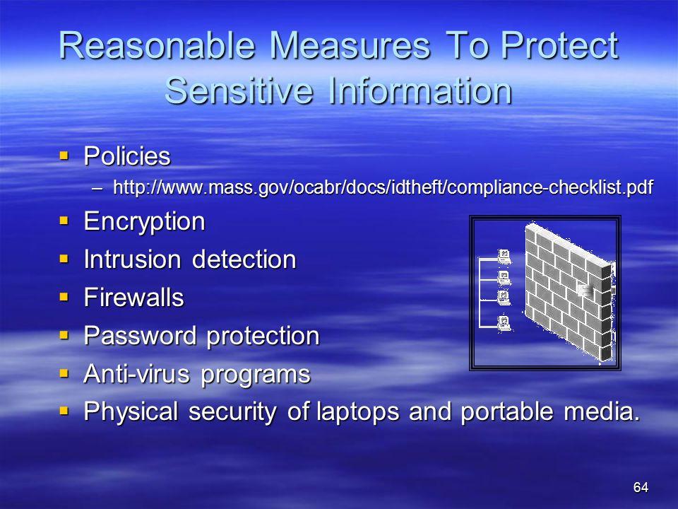 Reasonable Measures To Protect Sensitive Information  Policies –http://www.mass.gov/ocabr/docs/idtheft/compliance-checklist.pdf  Encryption  Intrus