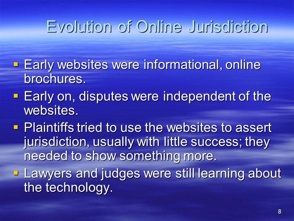 8 Evolution of Online Jurisdiction  Early websites were informational, online brochures.