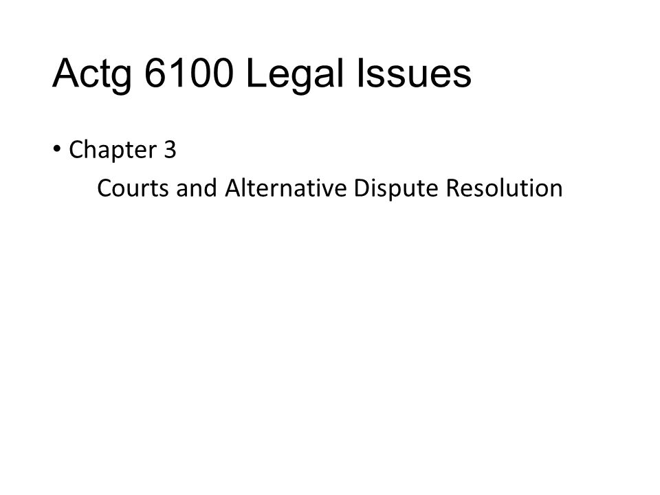 Actg 6100 Legal Issues Chapter 3 Courts and Alternative Dispute Resolution