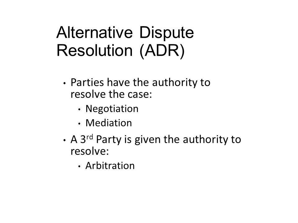 actg legal issues chapter courts and alternative dispute  13 alternative dispute resolution adr parties have the authority to resolve the case negotiation mediation a 3 rd party is given the authority to