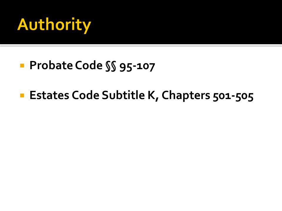  Probate Code §§ 95-107  Estates Code Subtitle K, Chapters 501-505