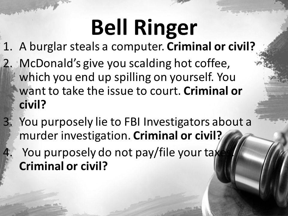 Bell Ringer 1.A burglar steals a computer. Criminal or civil.