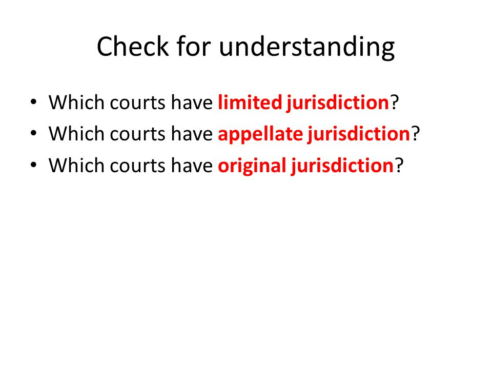 Check for understanding Which courts have limited jurisdiction.