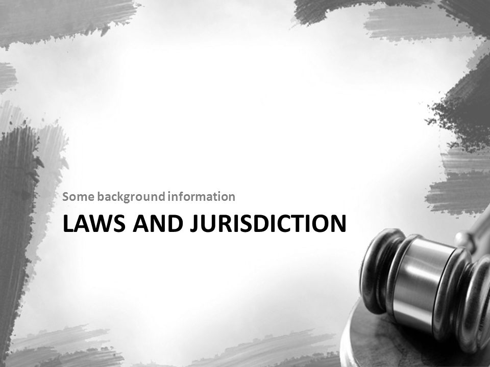 LAWS AND JURISDICTION Some background information