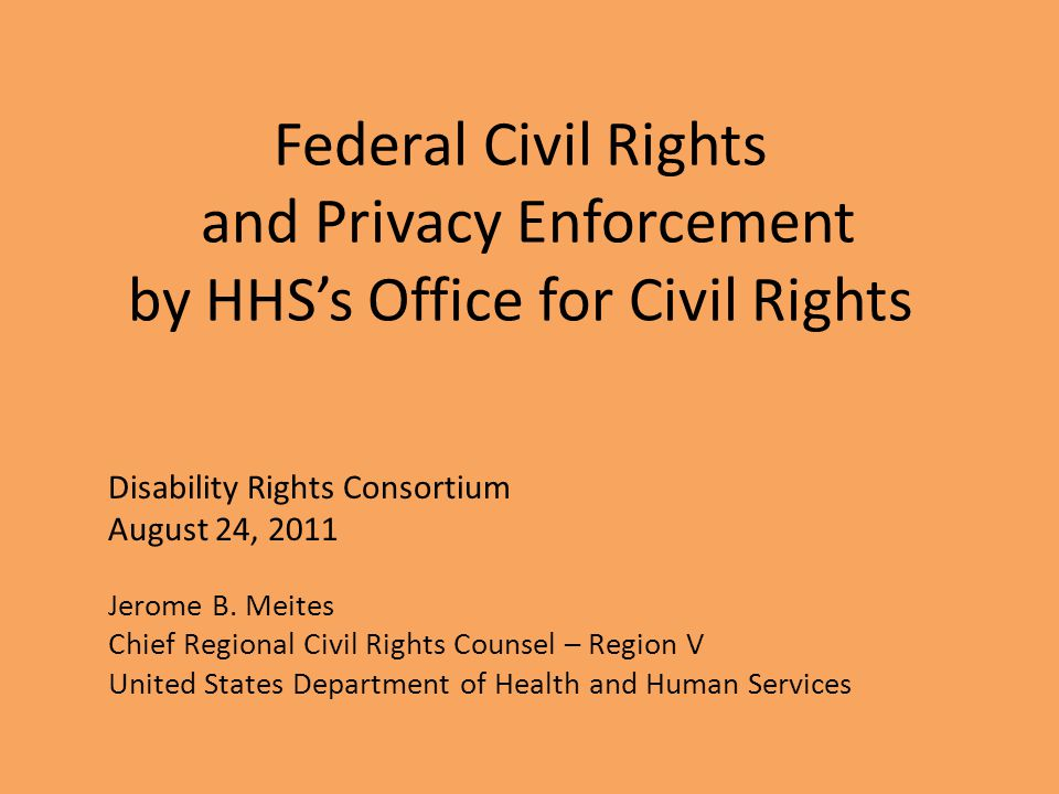 Federal Civil Rights and Privacy Enforcement by HHS's Office for Civil Rights Disability Rights Consortium August 24, 2011 Jerome B.