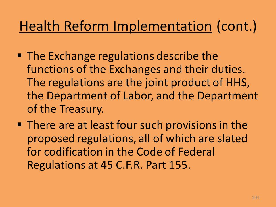 Health Reform Implementation (cont.)  The Exchange regulations describe the functions of the Exchanges and their duties.
