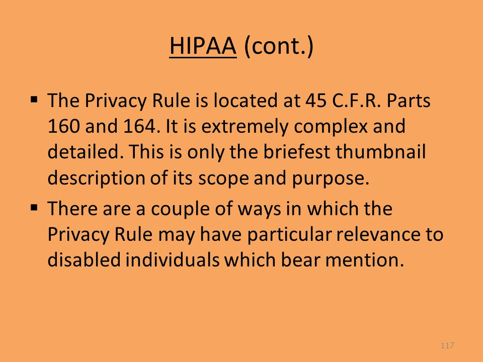 HIPAA (cont.)  The Privacy Rule is located at 45 C.F.R.