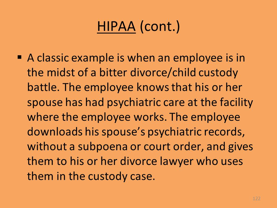 HIPAA (cont.)  A classic example is when an employee is in the midst of a bitter divorce/child custody battle.