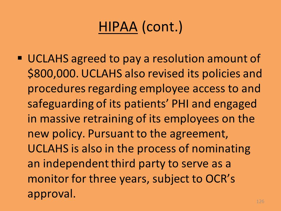 HIPAA (cont.)  UCLAHS agreed to pay a resolution amount of $800,000.