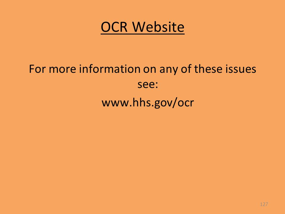 OCR Website For more information on any of these issues see: www.hhs.gov/ocr 127
