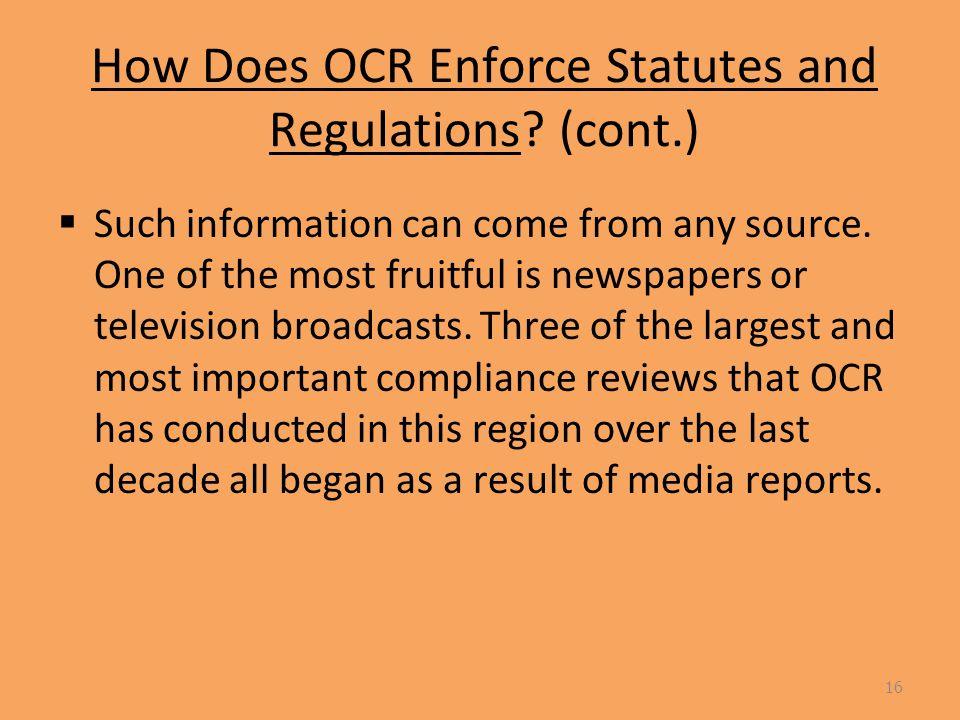 How Does OCR Enforce Statutes and Regulations. (cont.)  Such information can come from any source.