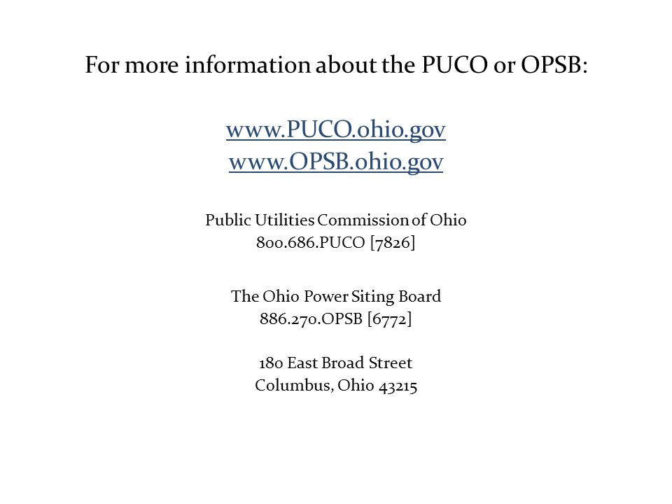 For more information about the PUCO or OPSB: www.PUCO.ohio.gov www.OPSB.ohio.gov Public Utilities Commission of Ohio 800.686.PUCO [7826] The Ohio Powe