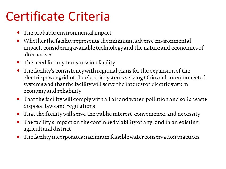 Certificate Criteria The probable environmental impact Whether the facility represents the minimum adverse environmental impact, considering available