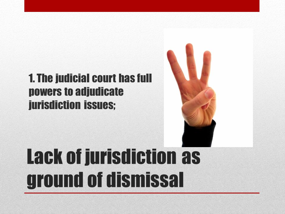 Lack of jurisdiction as ground of dismissal 1.