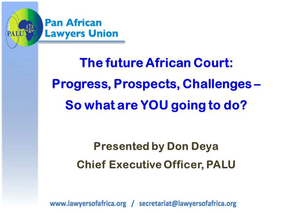 The future African Court: Progress, Prospects, Challenges – So what are YOU going to do.