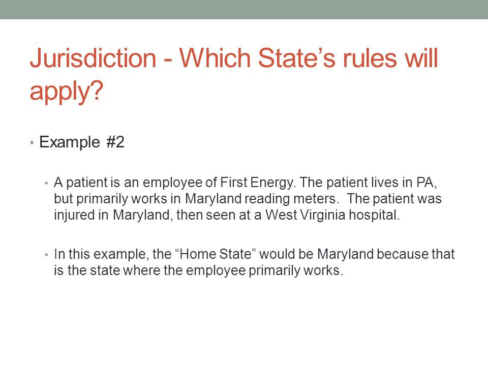 Jurisdiction - Which State's rules will apply. Example #2 A patient is an employee of First Energy.