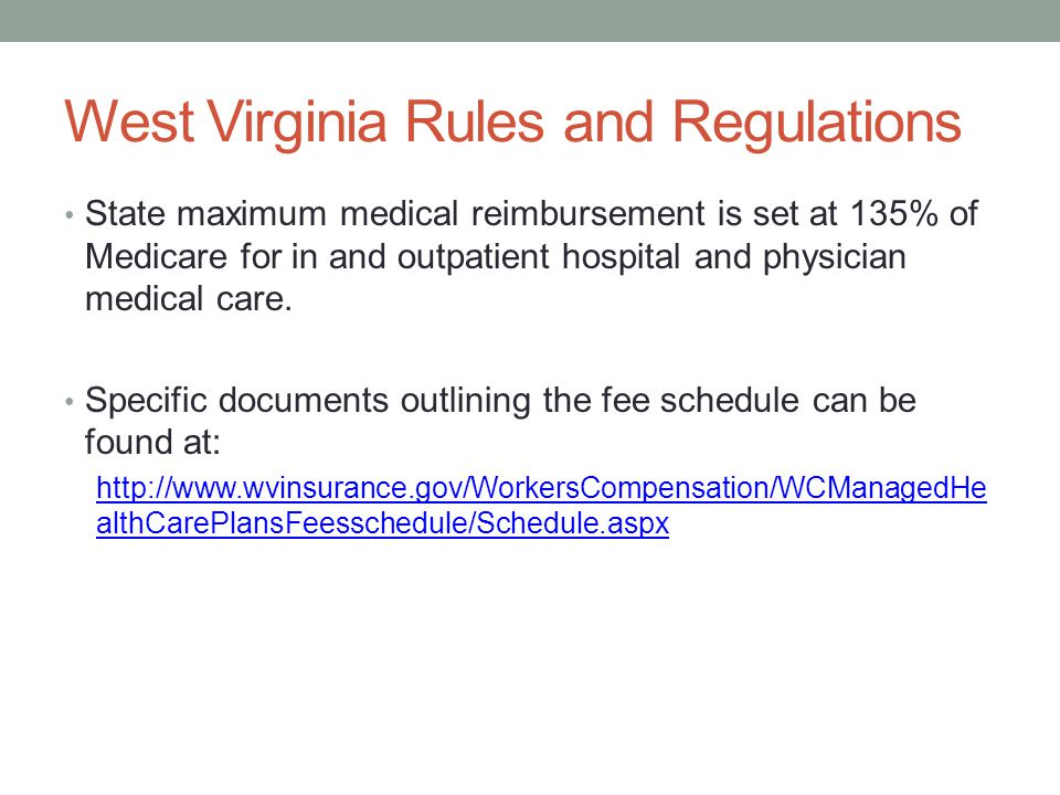West Virginia Rules and Regulations State maximum medical reimbursement is set at 135% of Medicare for in and outpatient hospital and physician medical care.