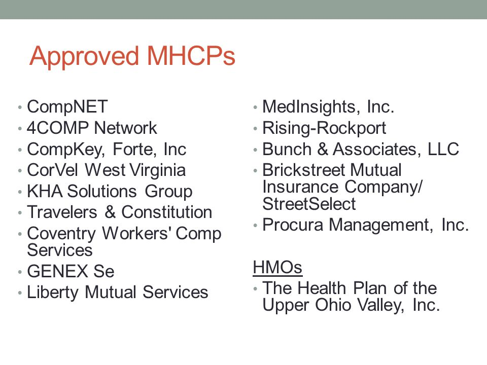 Approved MHCPs CompNET 4COMP Network CompKey, Forte, Inc CorVel West Virginia KHA Solutions Group Travelers & Constitution Coventry Workers Comp Services GENEX Se Liberty Mutual Services MedInsights, Inc.