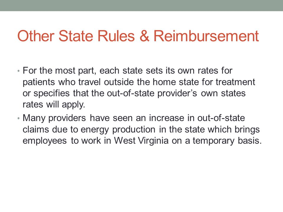 Other State Rules & Reimbursement For the most part, each state sets its own rates for patients who travel outside the home state for treatment or specifies that the out-of-state provider's own states rates will apply.