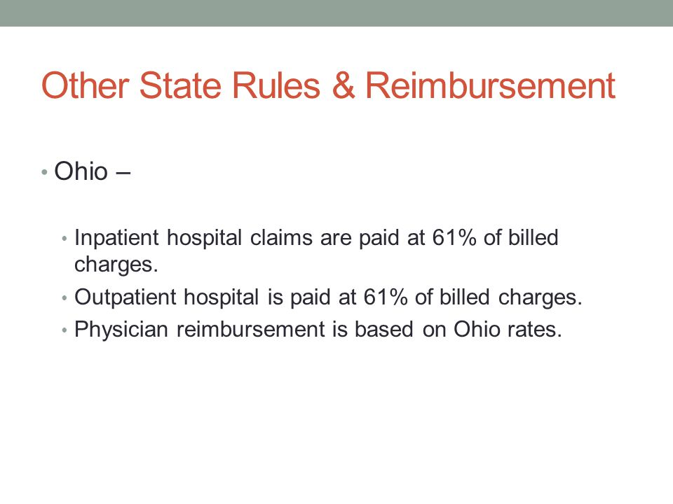 Other State Rules & Reimbursement Ohio – Inpatient hospital claims are paid at 61% of billed charges.