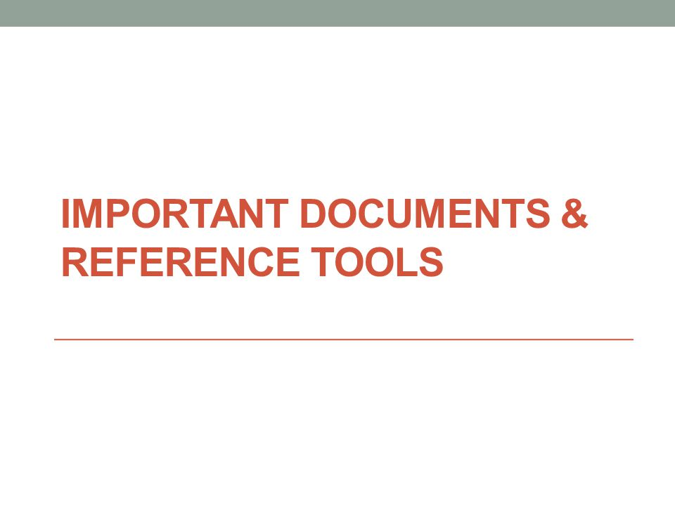 IMPORTANT DOCUMENTS & REFERENCE TOOLS