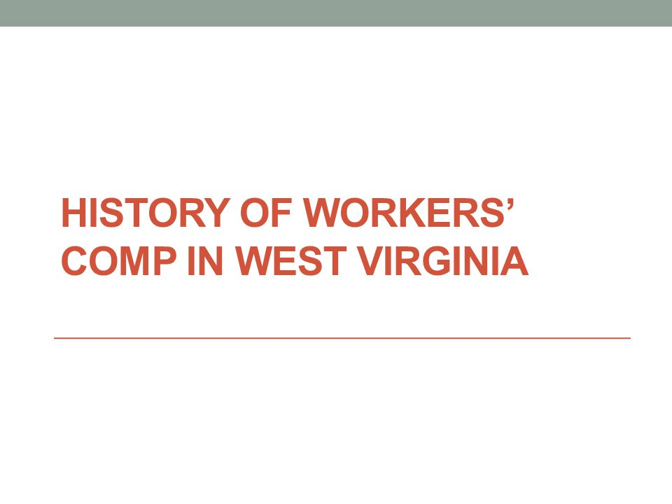 HISTORY OF WORKERS' COMP IN WEST VIRGINIA