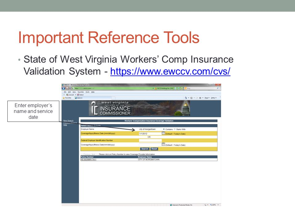Important Reference Tools State of West Virginia Workers' Comp Insurance Validation System - https://www.ewccv.com/cvs/https://www.ewccv.com/cvs/ Enter employer's name and service date