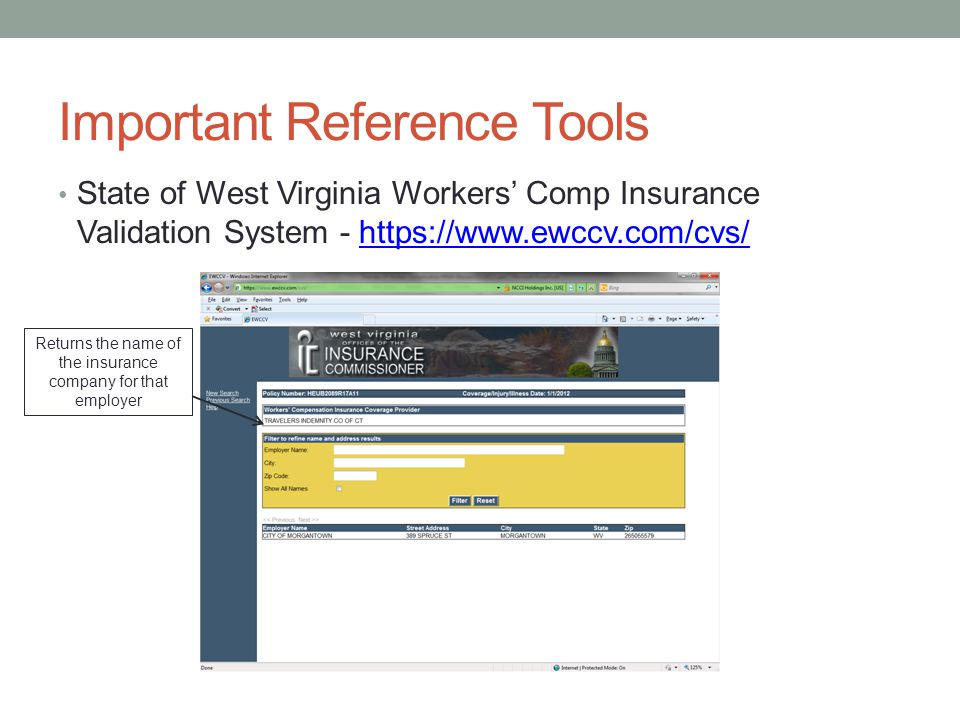 Important Reference Tools State of West Virginia Workers' Comp Insurance Validation System - https://www.ewccv.com/cvs/https://www.ewccv.com/cvs/ Returns the name of the insurance company for that employer