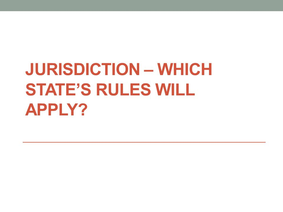 JURISDICTION – WHICH STATE'S RULES WILL APPLY