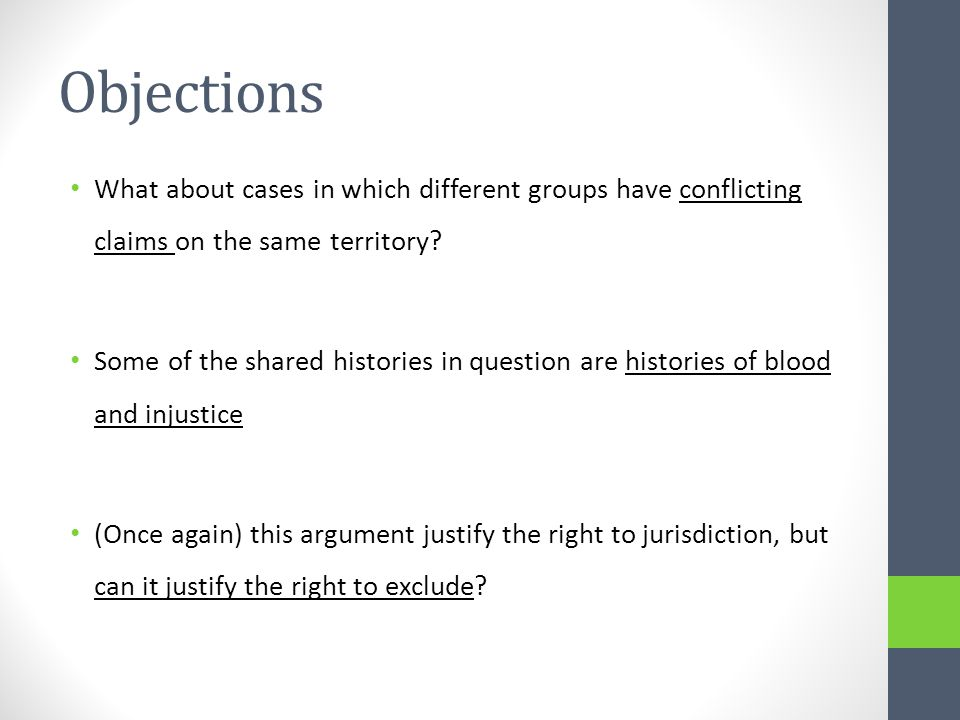 Objections What about cases in which different groups have conflicting claims on the same territory.
