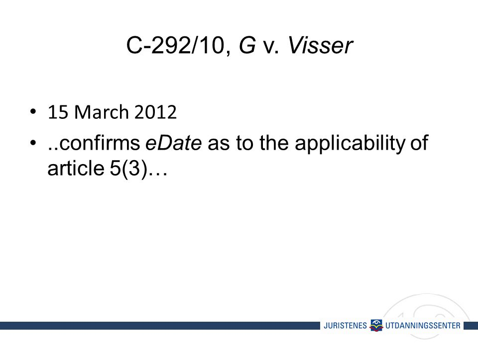 C-292/10, G v. Visser 15 March 2012..confirms eDate as to the applicability of article 5(3)…