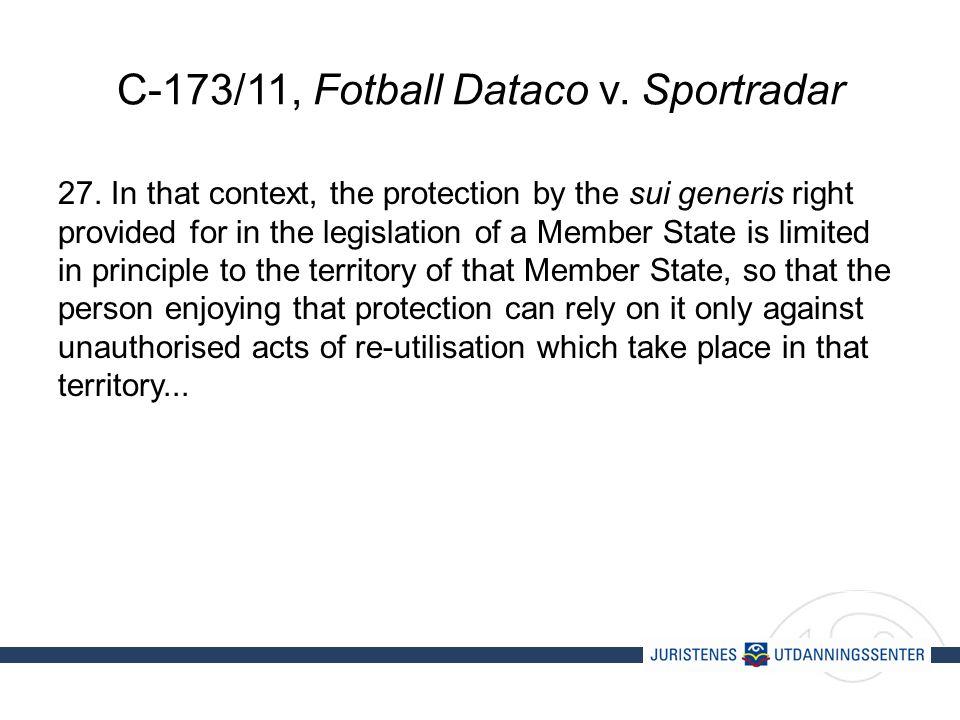 C-173/11, Fotball Dataco v. Sportradar 27.