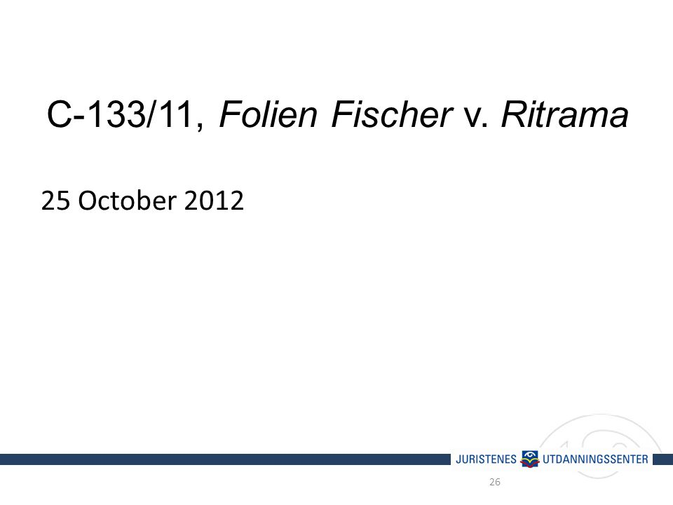 C-133/11, Folien Fischer v. Ritrama 25 October 2012 26
