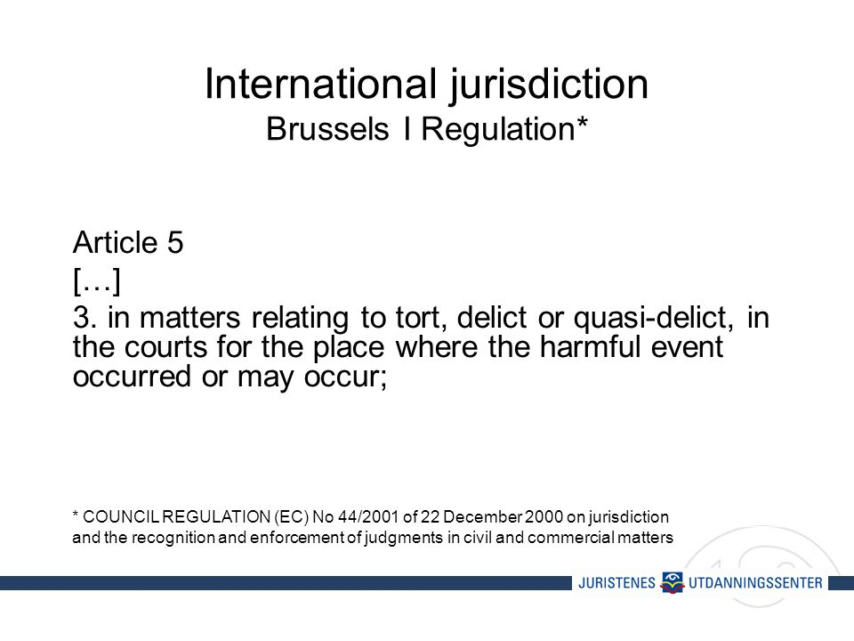 International jurisdiction Brussels I Regulation* Article 5 […] 3.