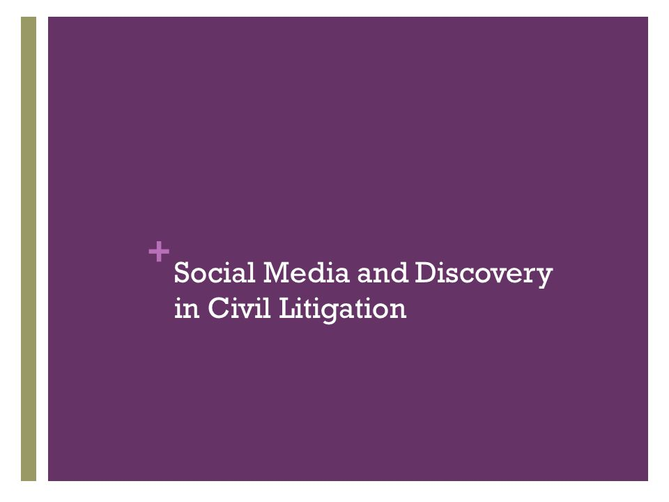 + Social Media and Discovery in Civil Litigation